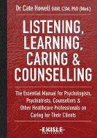 Howell, Cate - Listening, Learning, Caring & Counselling: The Essential Manual for Psychologists, Psychiatrists, Counsellors and Other Healthcare Professionals on Caring for Their Clients - 9781925335040 - V9781925335040