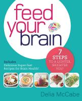 McCabe, Delia - Feed Your Brain: 7 Steps to a Lighter, Brighter You! - 9781925335118 - V9781925335118