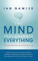 Gawler, Ian - The Mind That Changes Everything: 48 Creative Meditations That Will Enrich Your Life - 9781925367256 - V9781925367256