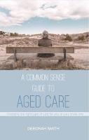 Smith, Deborah Louise - A Common Sense Guide to Aged Care - 9781925367690 - V9781925367690