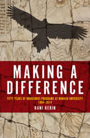 Kerin, Rani - Making a Difference: Fifty Years of Indigenous Programs at Monash University, 1964-2014 (Indigenous Studies) - 9781925377248 - V9781925377248