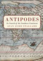 Stallard, Avan Judd - Antipodes: In Search of the Southern Continent (Australian History) - 9781925377323 - V9781925377323