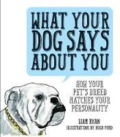 Ryan, Liam - What Your Dog Says About You: How Your Pet's Breed Matches your Personality - 9781925418019 - V9781925418019