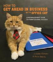 Klepac, Ariana, Smith, Pete - How to Get Ahead in Business with Office Cat: A Meownagement Guide to Purrfessional Success - 9781925418125 - V9781925418125