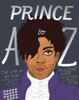 Steve Wide - Prince A to Z: The life of an icon from Alphabet Street to Jay Z - 9781925418385 - 9781925418385