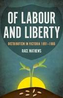 Mathews, Race - Of Labour and Liberty: Distributism in Victoria 1891-1966 (Politics) - 9781925495331 - V9781925495331