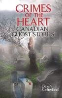 Sutherland, Dawn - Crimes of the Heart: Canadian Ghost Stories - 9781926695259 - V9781926695259