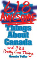 Telfer, Geordie - 1001 (618) Awesome Things About Canada: (& 383 Pretty Cool Things) - 9781926700427 - V9781926700427