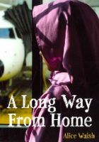 Walsh, Alice - A Long Way From Home - 9781926920795 - V9781926920795