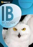 Greenwood, Tracey, Pryor, Kent, Bainbridge-Smith, Lissa, Allan, Richard - IB Biology Student Workbook - 9781927173930 - V9781927173930