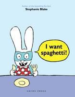 Blake, Stephanie - I Want Spaghetti! - 9781927271926 - V9781927271926