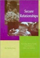 Honig, Alice Sterling - Secure Relationships: Nurturing Infant-Toddler Attachment in Early Care Settings - 9781928896036 - V9781928896036