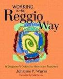 Wurm, Julianne - Working in the Reggio Way - 9781929610648 - V9781929610648