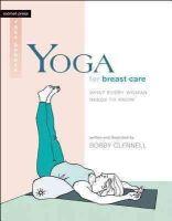 Clennell, Bobby - Yoga for Breast Care: What Every Woman Needs to Know (Rodmell Press Yoga Shorts) - 9781930485334 - V9781930485334