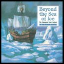 Goodman, Joan - Beyond the Sea of Ice: The Voyages of Henry Hudson (Great Explorers) - 9781931414579 - V9781931414579