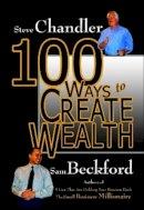 Chandler, Steve; Beckford, Sam - 100 Ways to Create Wealth - 9781931741781 - V9781931741781