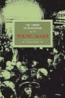 Lowy, Michael - The Theory of Revolution in the Young Marx - 9781931859196 - V9781931859196