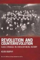 Murphy, Kevin - Revolution and Counterrevolution: Class Struggle in a Moscow Metal Factory - 9781931859509 - V9781931859509
