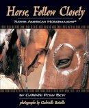 Pony Boy, Gawani - Horse, Follow Closely: Native American Horsemanship - 9781931993890 - V9781931993890
