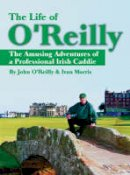 OReilly, John - The Life of O'Reilly - 9781932202151 - KOC0023021