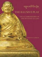 Samten Gyaltsen Karmay - The Illusive Play: The Autobiography of the Fifth Dalai Lama - 9781932476675 - V9781932476675