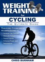 Chris Burnham - Weight Training for Cycling: The Ultimate Guide - 9781932549874 - V9781932549874
