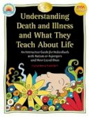 Faherty, Catherine - Understanding Death and Illness and What They Teach about Life: An Interactive Guide for Individuals with Autism or Asperger's and Their Loved Ones - 9781932565560 - V9781932565560