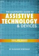 Robitaille, Suzanne - The Illustrated Guide to Assistive Technology & Devices - 9781932603804 - V9781932603804