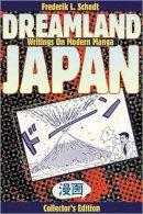 Schodt, Frederik L. - Dreamland Japan: Writings on Modern Manga - 9781933330952 - V9781933330952