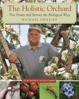 Phillips, Michael - The Holistic Orchard: Tree Fruits and Berries the Biological Way - 9781933392134 - V9781933392134
