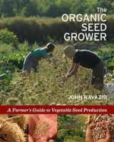 Navazio, John - The Organic Seed Grower: A Farmer's Guide to Vegetable Seed Production - 9781933392776 - V9781933392776