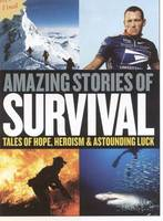 Editors of People Magazine - Amazing Stories of Survival: Tales of Hope, Heroism and Astounding Luck - 9781933405247 - KTJ0001391