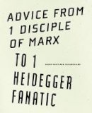 Santiago Papasquiaro, Mario - Advice from 1 Disciple of Marx to 1 Heidegger Fanatic - 9781933517681 - V9781933517681