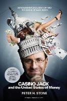 Stone, Peter H. - Casino Jack and the United States of Money: Superlobbyist Jack Abramoff and the Buying of Washington - 9781933633695 - KTG0003436