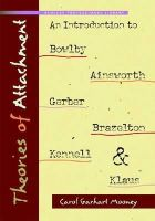 Carol Garhart Mooney - Theories of Attachment: An Introduction to Bowlby, Ainsworth, Gerber, Brazelton, Kennell, and Klaus - 9781933653389 - V9781933653389