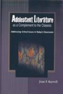 Kaywell PhD  Professor of English Education  University of South Florida  Tampa  FL, Joan F. - Adolescent Literature As a Complement to the Classics: Addressing Critical Issues in Today's Classrooms - 9781933760308 - V9781933760308