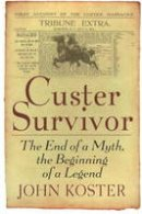 Koster, John - Custer Survivor - 9781933909035 - V9781933909035