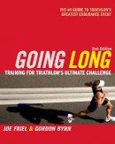 Joe Friel, Gordon Byrn - Going Long: Training for Triathlon's Ultimate Challenge (Ultrafit Multisport Training Series) - 9781934030066 - V9781934030066