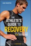 Rountree, Sage - The Athlete's Guide to Recovery: Rest, Relax, and Restore for Peak Performance - 9781934030677 - V9781934030677