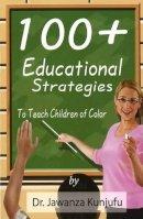 Kunjufu, Jawanza - 100+ Educational Strategies to Teach Children of Color - 9781934155110 - V9781934155110