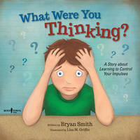 Bryan Smith - What Were You Thinking?: Learning to Control Your Impulses - 9781934490969 - V9781934490969