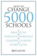 Levin, Ben; Levin, Benjamin - How to Change 5000 Schools - 9781934742082 - V9781934742082