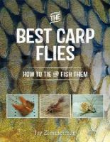 Zimmerman, Jay - Best Carp Flies, The: How to Tie and Fish Them - 9781934753323 - V9781934753323