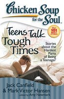 Canfield, Jack (The Foundation for Self-Esteem); Hansen, Mark Victor; Newmark, Amy - Chicken Soup for the Soul: Teens Talk Tough Times - 9781935096030 - V9781935096030