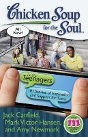 Canfield, Jack (The Foundation for Self-Esteem); Hansen, Mark Victor; Newmark, Amy - Chicken Soup for the Soul: Just for Teenagers - 9781935096726 - V9781935096726