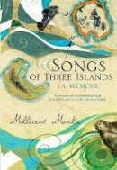 Monks, Millicent - Songs of Three Islands: A Memoir: A Personal Tale of Motherhood and Mental Illness in an Iconic American Family - 9781935212447 - V9781935212447