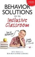 Beth Aune, Beth Burt, Peter Gennaro - Behavior Solutions for the Inclusive Classroom: A Handy Reference Guide that Explains Behaviors Associated with Autism, Asperger's, ADHD, Sensory Processing Disorder, and other Spe - 9781935274087 - V9781935274087