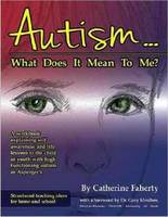 Faherty, Catherine - Autism: What Does It Mean to Me?: A Workbook Explaining Self Awareness and Life Lessons to the Child or Youth with High Functioning Autism or Aspergers - 9781935274919 - V9781935274919