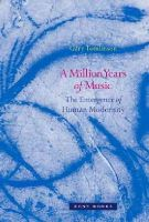Tomlinson, Gary - A Million Years of Music: The Emergence of Human Modernity - 9781935408659 - V9781935408659