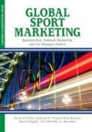 Norm O Reilly, Richard W. Pound, Rick Burton, Benoît Séguin, Michelle Brunette - Global Sport Marketing: Sponsorship, Ambush Marketing, and the Olympic Games - 9781935412434 - V9781935412434